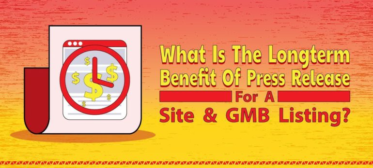What Is The Long Term Benefit Of Press Release For A Site And GMB Listing?