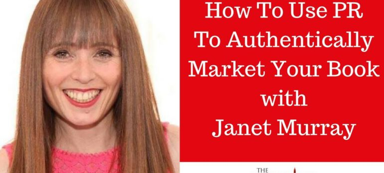 How To Use PR To Authentically Market Your Book With Janet Murray