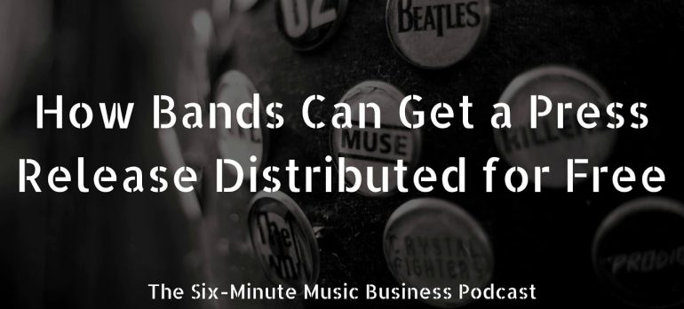 How Bands Can Get a Press Release Distributed for Free (The Six-Minute Music Business Podcast)