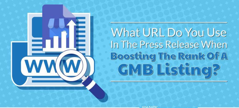 What URL Do You Use In The Press Release When Boosting The Rank Of A GMB Listing?