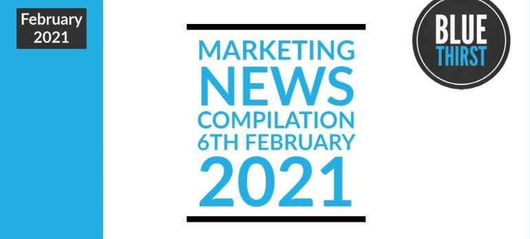 Digital Marketing News – Everything you need to know before Monday even starts – 6th February 2021