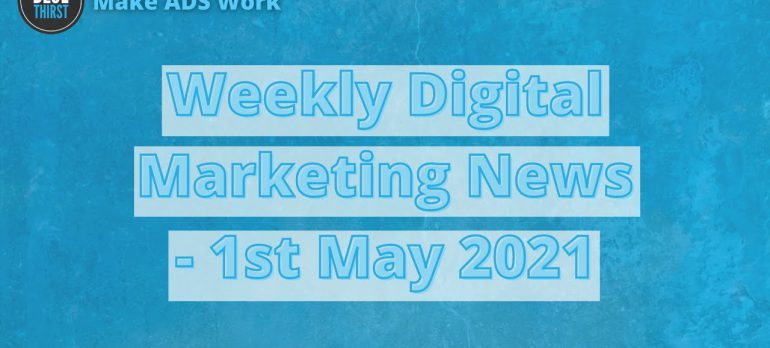 Digital Marketing News – Everything you need to know before Monday even starts – 1st May 2021