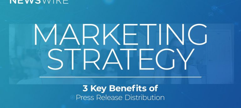 3 Key Benefits of Using Press Releases in your Marketing Strategy | Newswire Smart Start Series