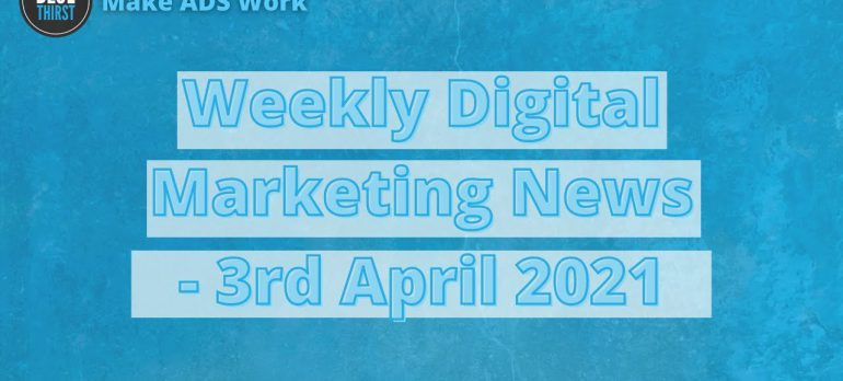 Digital Marketing News – Everything you need to know before Monday even starts – 3rd April 2021