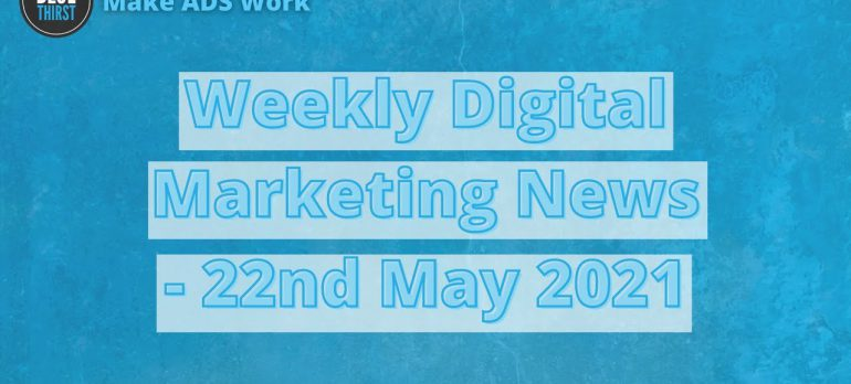 Digital Marketing News – Everything you need to know before Monday even starts – 22nd May 2021