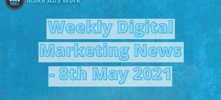 Digital Marketing News – Everything you need to know before Monday even starts – 8th May 2021